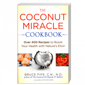 CoccoMio The Coconut Miracle Cookbook Over 400 Recipes to Boost Your Health with Nature's Elixir by Bruce Fife